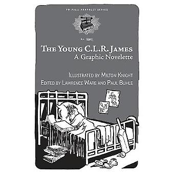 The Young C.l.r. James - A Graphic Novelette by Milton Knight - 978162