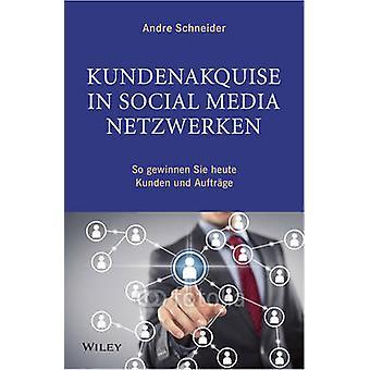 Kundenakquise in Social-Media-Netzwerken - So Gewinnen Sie Heute Kunde