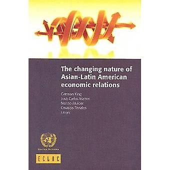 The Changing Nature of Asian-Latin American Economic Relations by Uni