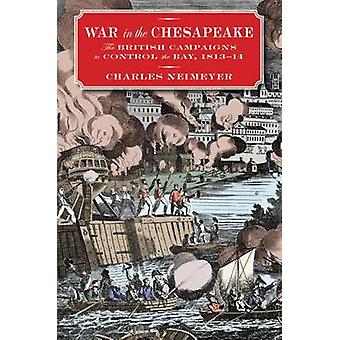 War in the Chesapeake - The British Campaigns to Control the Bay - 181