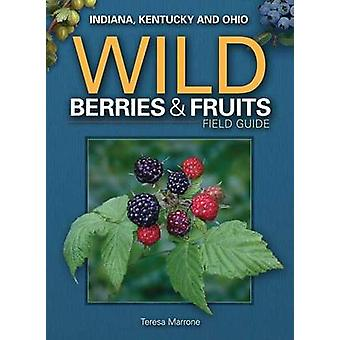Wild Berries & Fruits Field Guide of IN - KY - OH by Teresa Marrone -