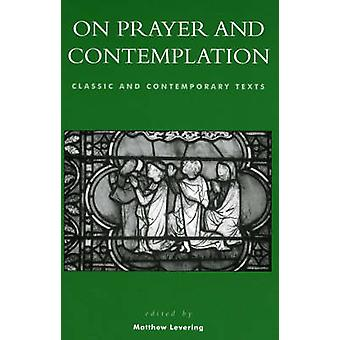 On Prayer and Contemplation  Classic and Contemporary Texts by Edited by Matthew Levering