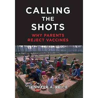 Calling the Shots Why Parents Reject Vaccines by Reich & Jennifer A.