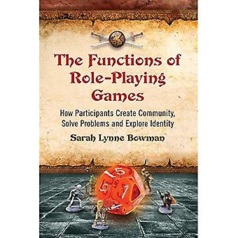 The Functions of Role-Playing Games: How Participants Create Community, Solve Problems and Explore Identity