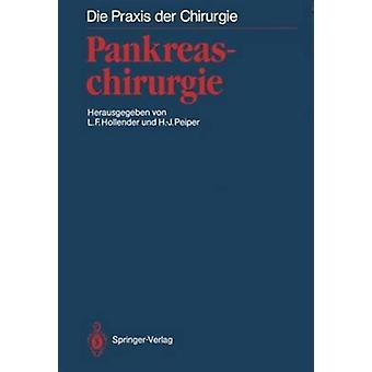 Pankreaschirurgie by Edited by L F Hollender & Edited by H J Peiper & Contributions by M Aufschnaiter & Contributions by A Baert & Contributions by J Bahnini & Contributions by H G Beger & Contributions by J H Beyer & Con