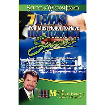 7 Laws You Must Honor to Have Uncommon Success by Murdoch & Mike