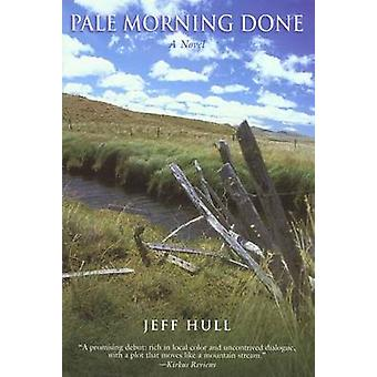 Pale Morning Done A Novel by Hull & Jeff