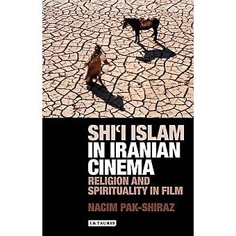 Shi I Islam in Iranian Cinema - Religion and Spirituality in Film by N