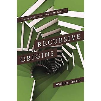 Recursive Origins Writing at the Transition to Modernity di Kuskin & William