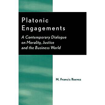 Platonic Engagements A Contemporary Dialogue on Morality Justice and the Business World by Reeves & M. Francis