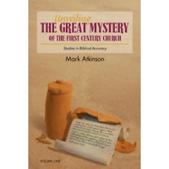 Unveiling The Great Mystery Of The First Century Church Volume One Paperback by Atkinson & Mark
