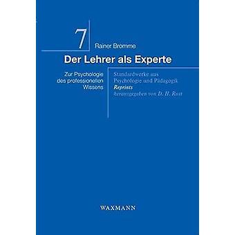 Der Lehrer als ExperteZur Psychologie des professionellen Wissens by Bromme & Rainer