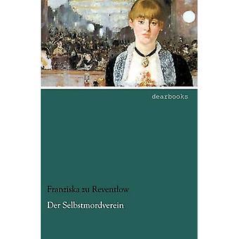 Der Selbstmordverein by Reventlow & Franziska Zu