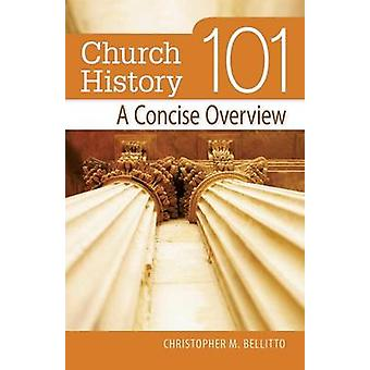 Church History 101 A Concise Overview by Bellitto & Dr Christopher M
