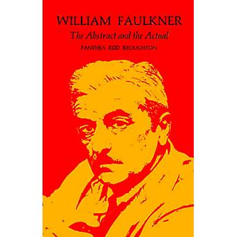 William Faulkner The Abstract and the Actual by Broughton & Panthea Reid