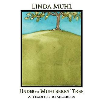 Under the Muhlberry Tree Softcover by Muhl & Linda