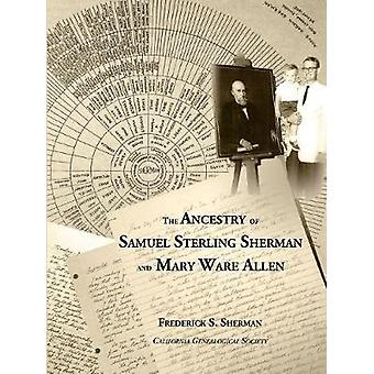 The Ancestry of Samuel Sterling Sherman and Mary Ware Allen by Sherman & Frederick S.