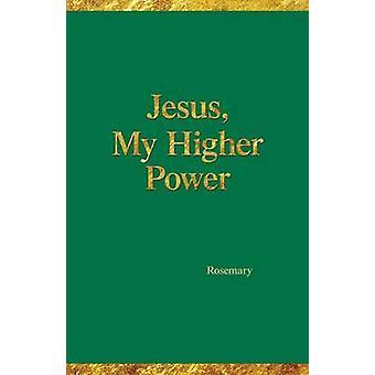 Jesus My Higher Power by Hartman & Rosemary