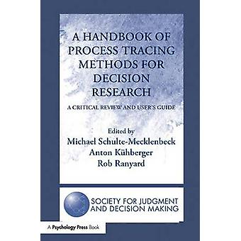 A Handbook of Process Tracing Methods for Decision Research  A Critical Review and Users Guide by SchulteMecklenbeck & Michael
