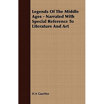 Legends of the Middle Ages  Narrated with Special Reference to Literature and Art by Guerber & H. A.