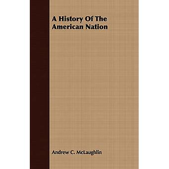A History Of The American Nation by McLaughlin & Andrew C.