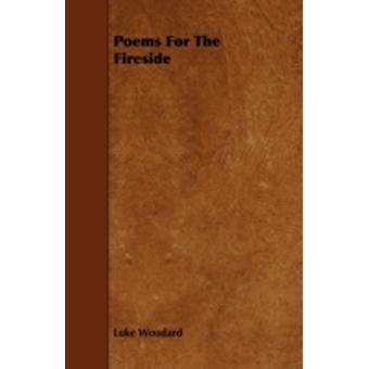 Poems For The Fireside by Woodard & Luke