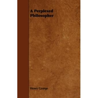 A Perplexed Philosopher by George & Henry