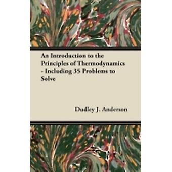 An Introduction to the Principles of Thermodynamics  Including 35 Problems to Solve by Anderson & Dudley J.