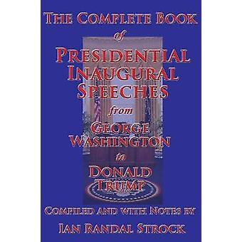 The Complete Book of Presidential Inaugural Speeches from George Washington to Donald Trump by Washington & George