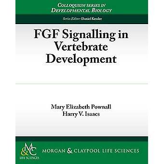 FGF Signalling in Vertebrate Development by Pownall & Mary Elizabeth
