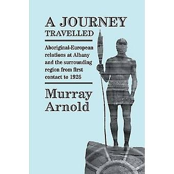 A Journey Travelled AboriginalEuropean relations at Albany and the surrounding region from first contact to 1926 by Arnold & Murray