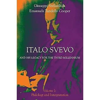Italo Svevo and His Legacy for the Third Millennium  Volume I Philology and Interpretation by Stellardi & Giuseppe
