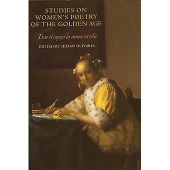 Studies on Womens Poetry of the Golden Age Tras El Espejo La Musa Escribe by Olivares & Julin