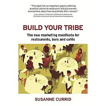 Build Your Tribe The New Marketing Manifesto for Restaurants Bars and Cafes by Currid & Susanne
