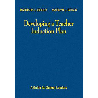 Developing a Teacher Induction Plan A Guide for School Leaders by Brock & Barbara L.