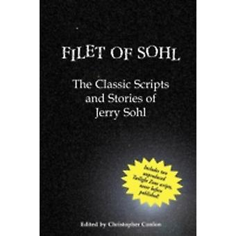 Filet of Sohl The Classic Scripts and Stories of Jerry Sohl by Sohl & Jerry