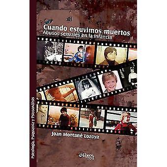 Cuando Estuvimos Muertos. Abusos Sexuales En La Infancia by Montane & Joan