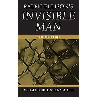 Ralph Ellison's Invisible Man - A Reference Guide by Michael D. Hill -