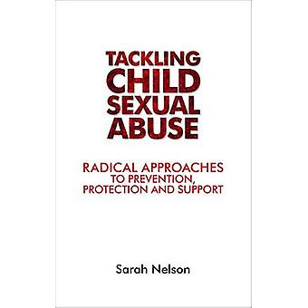Tackling Child Sexual Abuse - Radical Approaches to Prevention - Prote