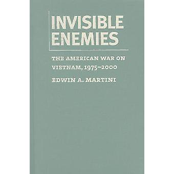 Invisible Enemies - The American War on Vietnam - 1975-2000 by Edwin A