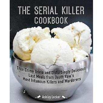 The Serial Killer Cookbook - True Crime Trivia and Disturbingly Delici