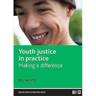 Youth Justice in Practice - Making a Difference by Bill Whyte - 978186