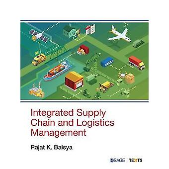 Integrated Supply Chain and Logistics Management by Rajat K Baisya -