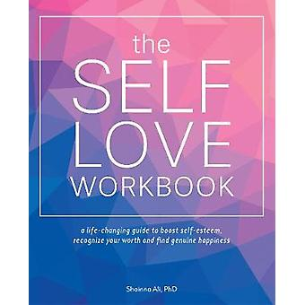 The Self-love Workbook - A Life-Changing Guide to Boost Self-Esteem -