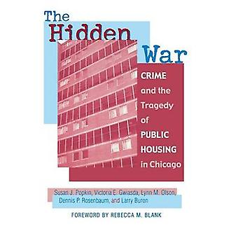 The Hidden War - Crime and the Tragedy of Public Housing in Chicago by
