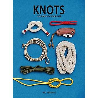 Knots - To Simplify Your Life by Miki Anagrius - 9783943330250 Book