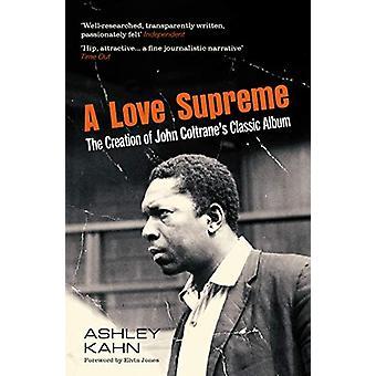A Love Supreme - The Creation Of John Coltrane's Classic Album by Ashl