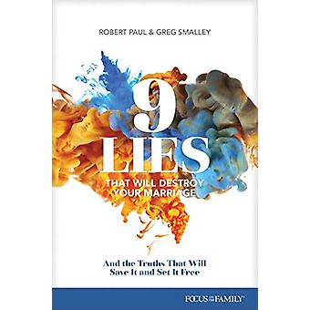 9 Lies That Will Destroy Your Marriage by Greg Smalley - 978158997971