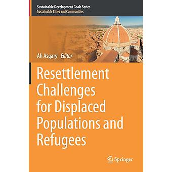 Resettlement Challenges for Displaced Populations and Refugees by Edited by Ali Asgary