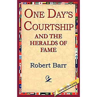 One Days Courtship and the Heralds of Fame by Robert Barr - 978142180
